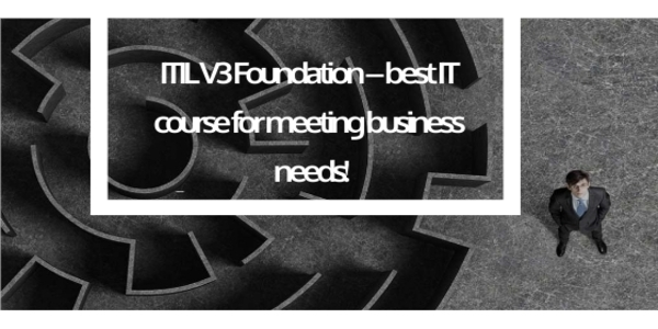 ITIL V3 Foundation – best IT course for meeting business needs!
