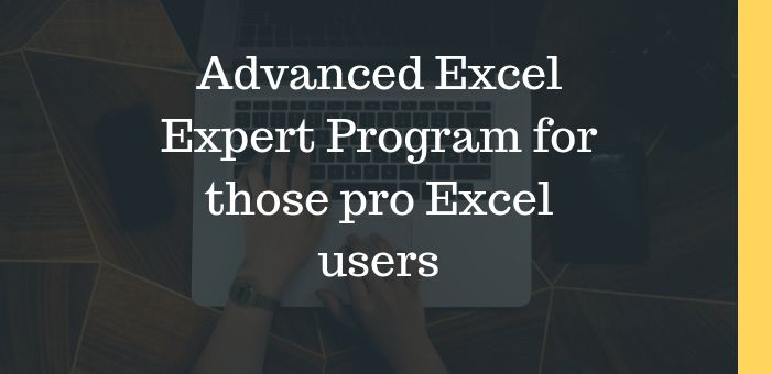 Advanced Excel Expert Program for those pro Excel users
