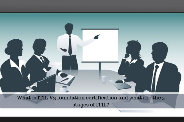 What is ITIL V3 foundation certification and what are the 5 stages of ITIL?