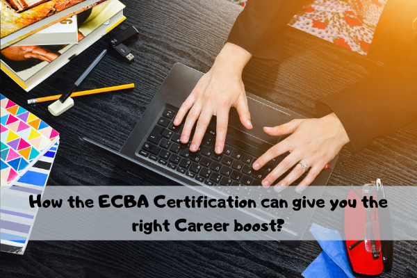 How the ECBA Certification can give you the right Career boost?